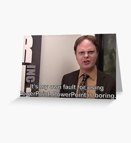 "Dwight from The Office ""Powerpoint is boring"" Greeting Card"