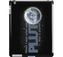 When I was your age - Pluto was a planet iPad Case/Skin