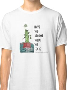Have We Become What We Fear? Classic T-Shirt