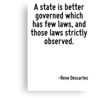 A state is better governed which has few laws, and those laws strictly observed. Canvas Print