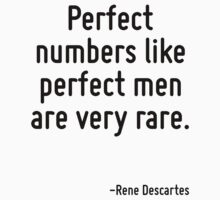 Perfect numbers like perfect men are very rare. by Quotr