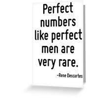 Perfect numbers like perfect men are very rare. Greeting Card