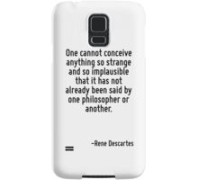 One cannot conceive anything so strange and so implausible that it has not already been said by one philosopher or another. Samsung Galaxy Case/Skin