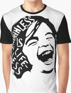 Laughless is Lifeless Graphic T-Shirt