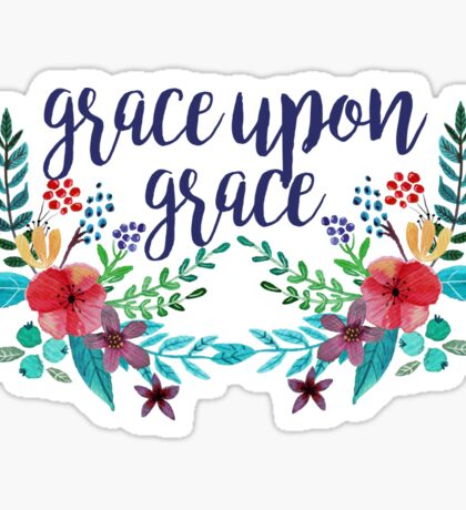 Grace Upon Grace Sticker