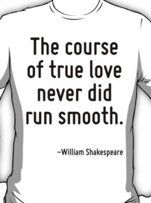 The course of true love never did run smooth. T-Shirt