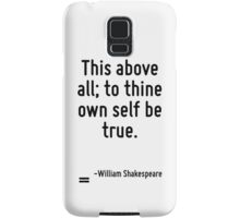 This above all; to thine own self be true. Samsung Galaxy Case/Skin