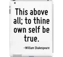 This above all; to thine own self be true. iPad Case/Skin