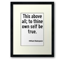 This above all; to thine own self be true. Framed Print
