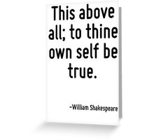 This above all; to thine own self be true. Greeting Card