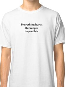 Running is impossible. Classic T-Shirt