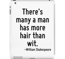 There's many a man has more hair than wit. iPad Case/Skin