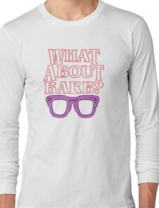 What About Barb ? Long Sleeve T-Shirt