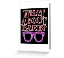 What About Barb ? Greeting Card
