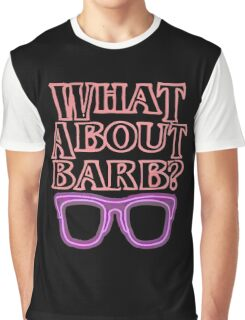 What About Barb ? Graphic T-Shirt