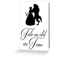 Tale as old as time Greeting Card