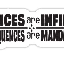 Choices are Infinite, Consequences are Mandatory Sticker