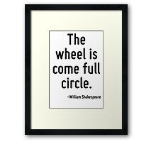 The wheel is come full circle. Framed Print