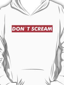 Don't Scream T-Shirt