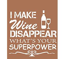 I make wine disappear what's your superpower Photographic Print
