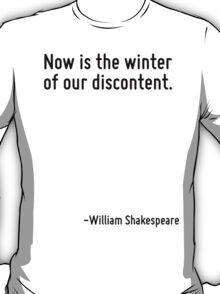 Now is the winter of our discontent. T-Shirt