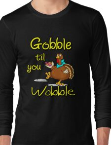 Funny Gobble Til You Wobble Thanksgiving Party Gift T-Shirt Long Sleeve T-Shirt