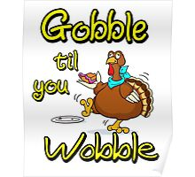 Funny Gobble Til You Wobble Thanksgiving Party Gift T-Shirt Poster