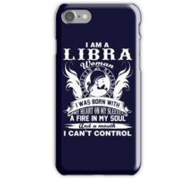 I am a libra woman i was born with my heart on my sleeve a fire in my soul and a mouth  iPhone Case/Skin