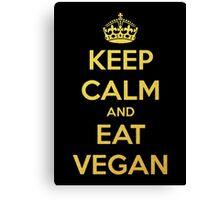 KEEP CALM AND EAT VEGAN Canvas Print