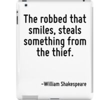 The robbed that smiles, steals something from the thief. iPad Case/Skin