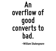 An overflow of good converts to bad. Photographic Print