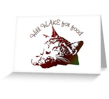 Will Wake for Food Greeting Card