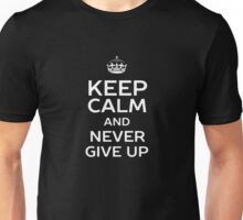 Keep Calm And Never Give Funny Logo Unisex T-Shirt