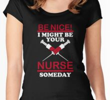 Be Nice I Might Be Your Nurse Someday - Funny Nurse Tshirt Women's Fitted Scoop T-Shirt