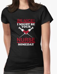 Be Nice I Might Be Your Nurse Someday - Funny Nurse Tshirt Womens Fitted T-Shirt