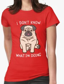 I Don't Know What I'm Doing Womens Fitted T-Shirt