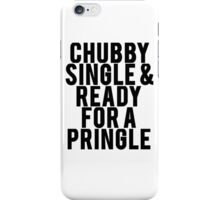 CHUBBY SINGLE & READY FOR A PRINGLE iPhone Case/Skin