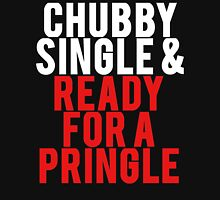 CHUBBY SINGLE & READY FOR A PRINGLE Unisex T-Shirt