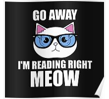 Go Away I am Reading Right Meow Poster