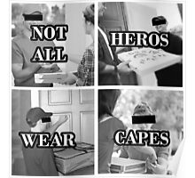 not all heros wear capes Poster