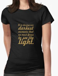 """It is during our darkets... """"Aristotle Onassis"""" Inspirational Quote Womens Fitted T-Shirt"""