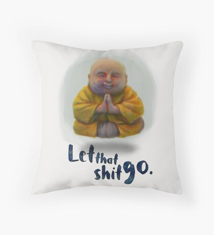 Let That Shit Go Throw Pillow