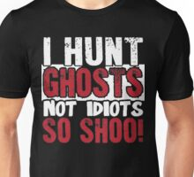 I Hunt Ghosts Unisex T-Shirt