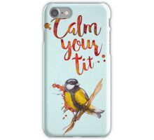 Calm Your Tit iPhone Case/Skin