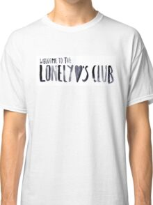 Welcome to the lonely hearts club Classic T-Shirt