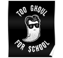 Too Ghoul For School - Funny Halloween Ghost Poster