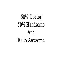 50% Doctor 50% Handsome And 100% Awesome by supernova23