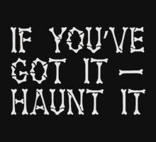 If you've got it HAUNT IT (funny Halloween bones ghost design) by jazzydevil