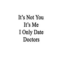 It's Not You It's Me I Only Date Doctors  by supernova23