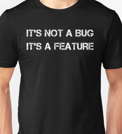It's not a bug, it's a feature - Funny Programming TShirt Unisex T-Shirt